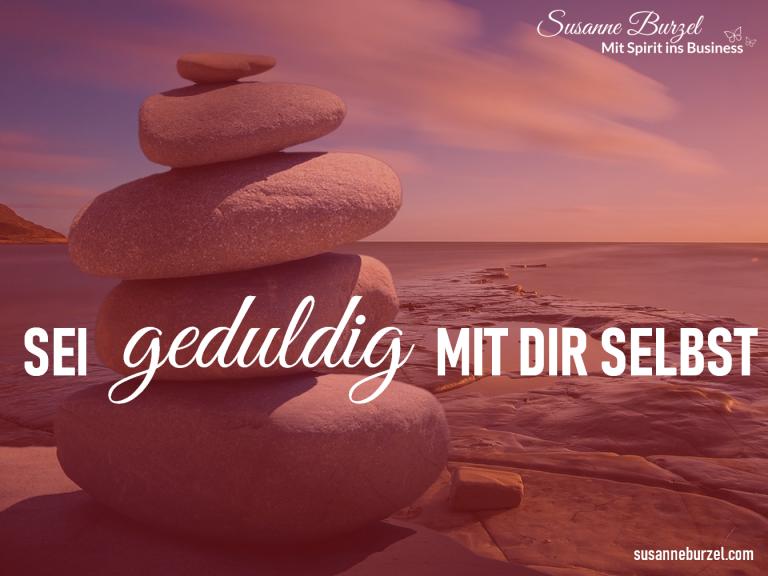 Sei geduldig mir Dir selbst - Blogartikel von Susanne Burzel